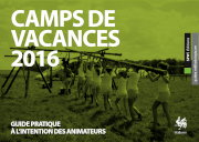 Camps de vacances : Guide pratique à l'intention des animateurs - 2016